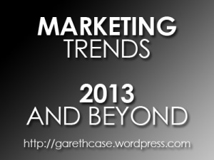 Marketing Trends 2013 - Gareth Case