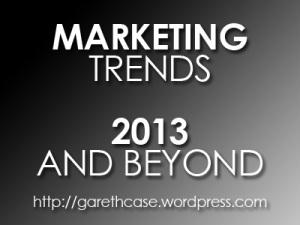 Marketing Trends 2013 - Gareth Case